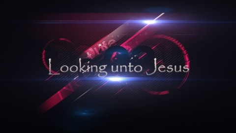 looking unto Jesus